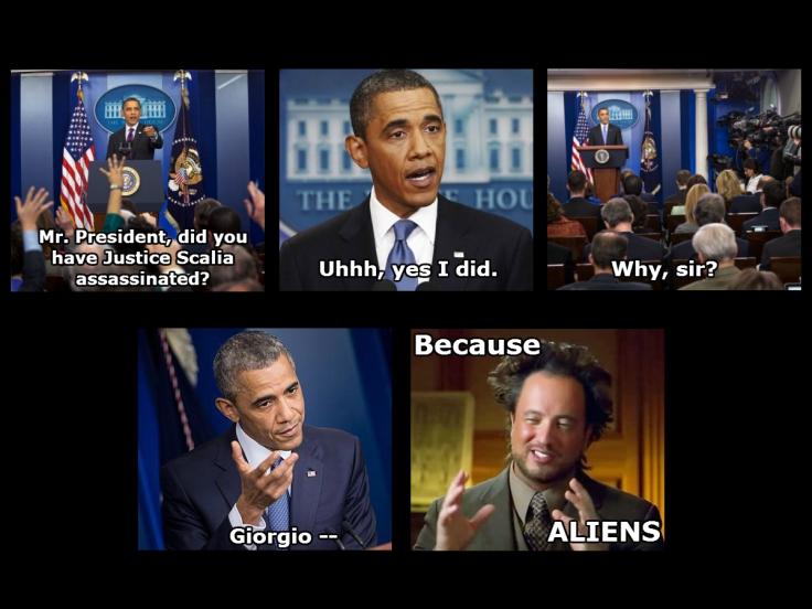 Obama admits he killed Scalia. Why? Aliens
